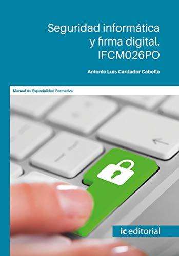 Seguridad informática y firma digital. IFCM026PO por Antonio Luís Cardador Cabello