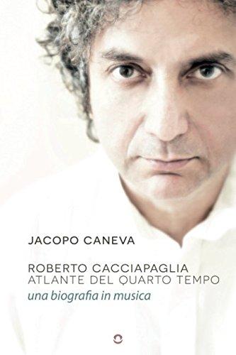 Roberto Cacciapaglia. Atlante del quarto tempo  una biografia in musica