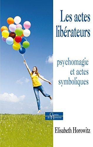 Les actes libérateurs : Psychomagie et actes symboliques (Chemins de l'harmonie)