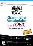 Grammaire Vocabulaire TOEIC® (conforme au nouveau test TOEIC® 2018)...
