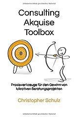 Consulting Akquise Toolbox: Praxiswerkzeuge für den Gewinn von lukrativen Beratungsprojekten Taschenbuch