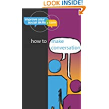 How To Make Conversation (An ImproveYourSocialSkills.com guide)