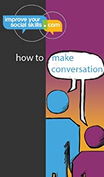 How To Make Conversation (An ImproveYourSocialSkills.com guide) by [Wendler, Daniel]