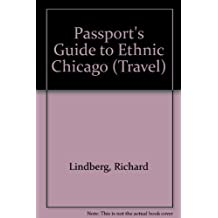 Passport's Guide to Ethnic Chicago: A Complete Guide to the Many Faces & Cultures of Chicago (Travel) by Richard Lindberg (1992-06-03)