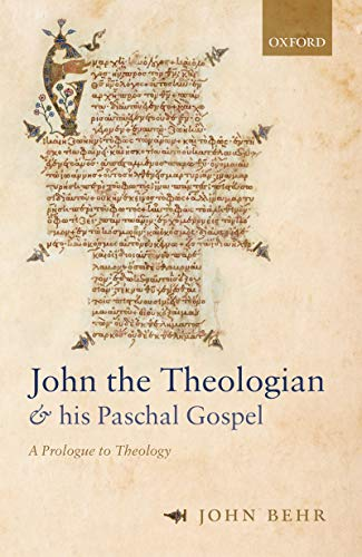 John the Theologian and his Paschal Gospel: A Prologue to Theology (English Edition)