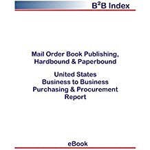 Mail Order Book Publishing, Hardbound & Paperbound B2B United States: B2B Purchasing + Procurement Values in the United States (English Edition)