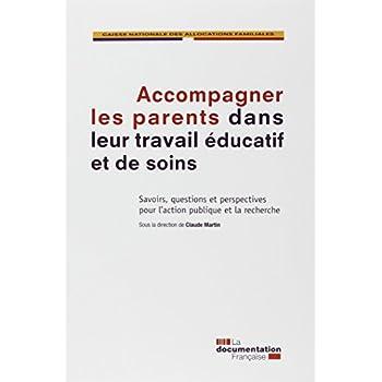 Accompagner les parents dans leur travail éducatif et de soins : Savoirs, questions et perspectives pour l?action publique et la recherche