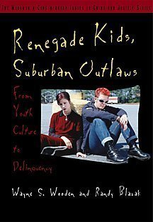 Renegade Kids, Suburban Outlaws: From Youth Culture to Delinquency (Wadsworth Contemporary Issues in Crime and Justice Series) by Wayne Wooden (2000-07-26)