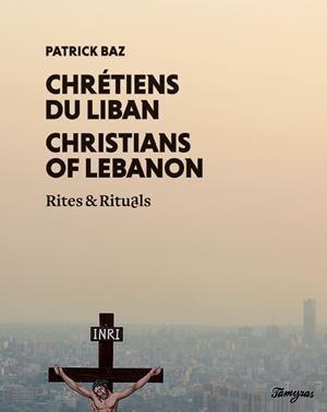 Chretiens du Liban, Rites & Rituels (Bilingue Français - Arabe) par Baz Patrick