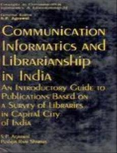 Communication, Informatics and Librarianship in India: An Introductory Guide to Publications Based on a Survey of Libraries in Capital City of India ... communication, informatics & librarianship)