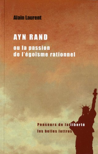 Ayn Rand ou la passion de l'gosme rationnel: Une biographie intellectuelle