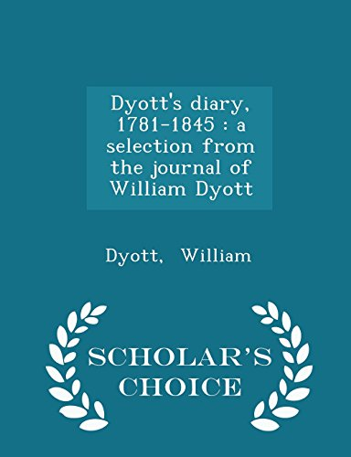 Dyott's diary, 1781-1845: a selection from the journal of William Dyott - Scholar's Choice Edition