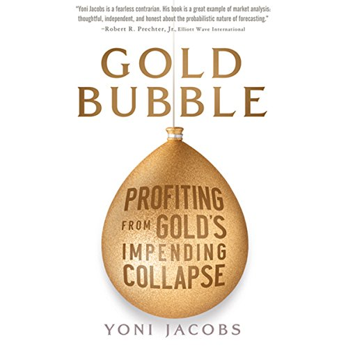 Gold Bubble: Profiting From Gold's Impending Collapse  Audiolibri