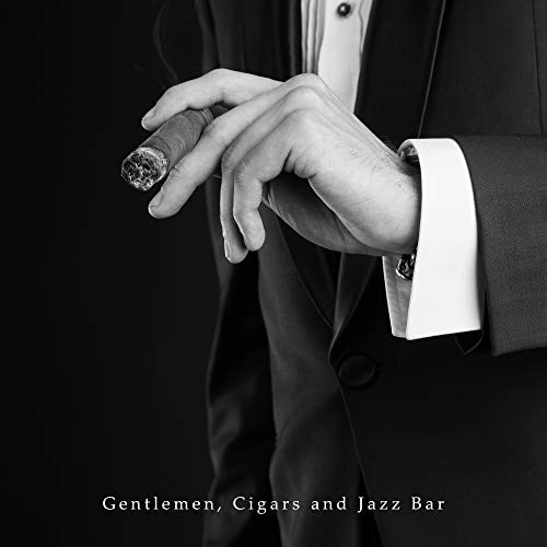 Gentlemen, Cigars and Jazz Bar: Slow Smooth Jazz Vintage Music 2019 Collection, Perfect Background for Elegant Men Bar Meeting, Old Piano Melodies