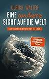 Eine andere Sicht auf die Welt!: Astronaut Ulrich Walter erklärt das Leben