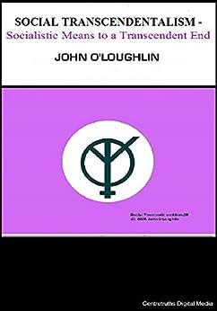 Social Transcendentalism: Socialistic Means to a Transcendent End by [O'Loughlin, John]