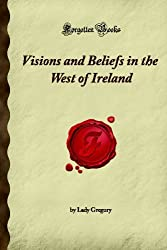 Visions and Beliefs in the West of Ireland (Forgotten Books) by Lady Augusta Gregory (2007-11-07)