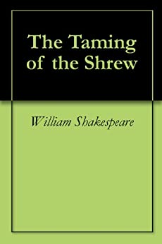 The Taming of the Shrew (English Edition) von [Shakespeare, William]