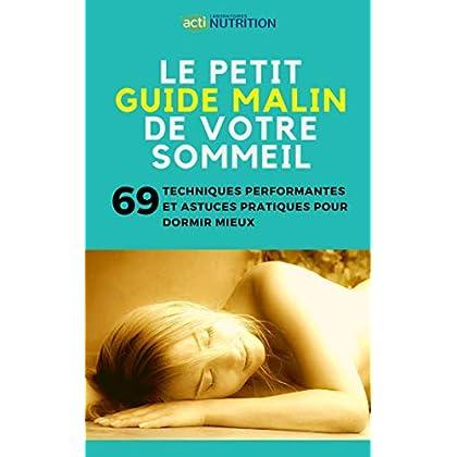 Le Petit guide malin de votre sommeil: 69 Techniques performantes et astuces pratiques pour dormir mieux