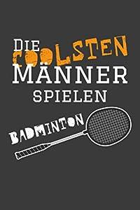 Die coolsten Männer spielen Badminton: Jahres-Kalender 2020 DinA 5...