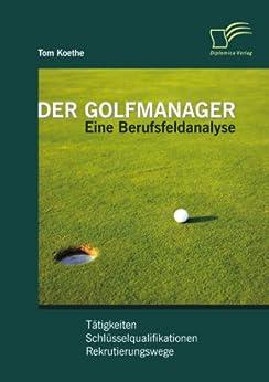 Der Golfmanager: Eine Berufsfeldanalyse: Tätigkeiten, Schlüsselqualifikationen, Rekrutierungswege von [Koethe, Tom]