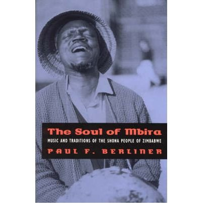[(The Soul of Mbira: Music and Traditions of the Shona People of Zimbabwe)] [Author: Paul F. Berliner] published on (June, 1993)
