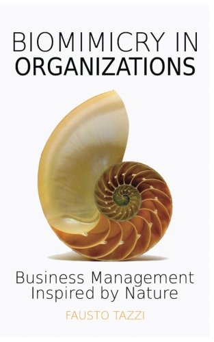 Biomimicry in Organizations: Business management inspired by nature: How to be inspired from nature to find new efficient, effective and sustainable ways of managing business. New enhanced edition