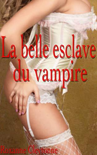 La belle esclave du vampire: Nouvelle érotique fantastique, interdit au moins de 18 ans, érotisme, paranormal en français, livre pour adulte, soumission