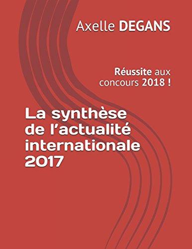 La synthèse de l'actualité internationale 2017: Réussite aux concours 2018 !