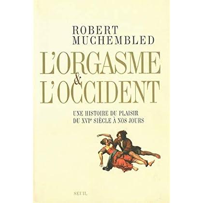 L'orgasme et l'Occident. Une histoire du plaisir du XVIe siècle à nos jours (Histoire (H.C.))