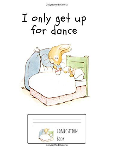 Bunny Dancer Composition Book: I only get up for dance. 150 page wide ruled standard composition sized (7.44