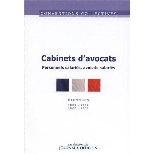 Cabinets d'avocats : IDCC : 1000 - Personnel salarié ; IDCC : 1850 - Avocats salariés, étendue, 12ème édition - décembre 2012