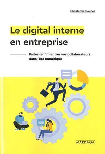 Le digital interne en entreprise : Faites (enfin ) entrer vos collaborateurs dans l'ère numérique par  (Broché - Jun 27, 2019)