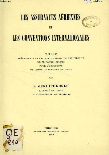 LES ASSURANCES AERIENNES ET LES CONVENTIONS INTERNATIONALES (THESE) par IPEKOGLU Z. ZEKI