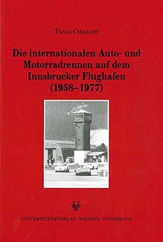 Die internationalen Auto- und Motorradrennen auf dem Innsbrucker Flughafen (1958-1977)