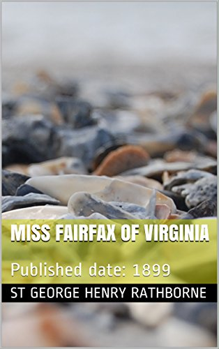 Miss Fairfax of Virginia: Published date: 1899 (English Edition)