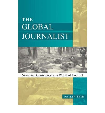 [( The Global Journalist: News and Conscience in a World of Conflict[ THE GLOBAL JOURNALIST: NEWS AND CONSCIENCE IN A WORLD OF CONFLICT ] By Seib, Philip M. ( Author )Dec-11-2001 Paperback By Seib, Philip M. ( Author ) Paperback Dec - 2001)] Paperback
