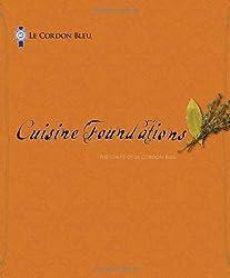 Le Cordon Bleu Cuisine Foundations by The Chefs of Le Cordon Bleu (2010-04-21)