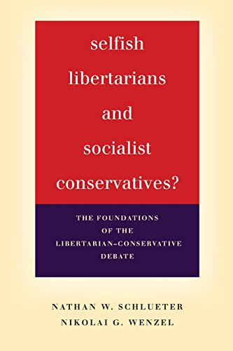 Selfish Libertarians and Socialist Conservatives?: The Foundations of the Libertarian-Conservative Debate