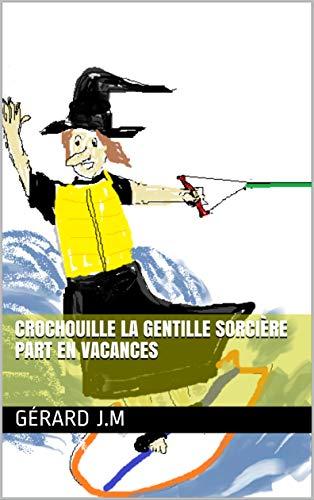 Crochouille la gentille sorcière part en vacances par Gérard J.M