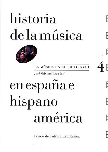 Historia de la música en España e Hispanoamérica, vol. 4. La música en el siglo XVIII por José Máximo (ed) Leza