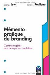 Mémento pratique du branding: Comment gérer une marque au quotidien