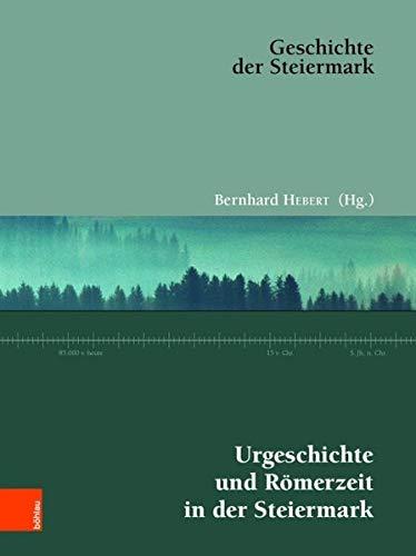 Urgeschichte und Römerzeit in der Steiermark (Geschichte der Steiermark, Band 1)