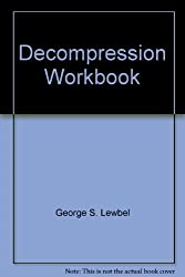 Decompression Workbook: A Simplified Guide to Understanding Decompression Problems (Diving & Snorkeling Guides) by George S. Lewbel (1984-12-02)
