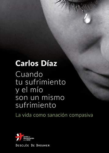 Cuando tu sufrimiento y el mío son un mismo sufrimiento. La vida como sanación compasiva (A los cuatro vientos) por Carlos Díaz Hernández