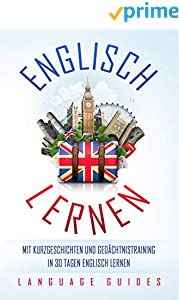 Englisch lernen: Mit Kurzgeschichten und Gedächtnistraining in 30 Tagen Englisch lernen (BONUS: zahlreiche Übungen inkl. Lösungen) (Sprachen lernen für Anfänger 1)