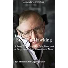 Stephen Hawking: A Brief History of My Life Time and a Biography of an Envisioned Man - Relativity Physics, Astronomy & Space Science, Space Travel, Scientists, Space Books (English Edition)