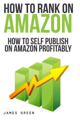 How to Self Publish on Amazon Profitably: How to Rank on Amazon (How to Rank in...) (Volume 3) by James Green (2013-12-05)