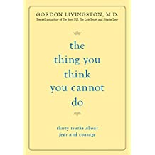 The Thing You Think You Cannot Do: Thirty Truths about Fear and Courage (English Edition)