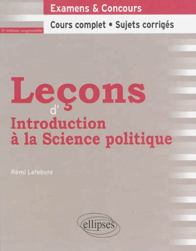 Leçons d'Introduction à la Science Politique Cours Complet et Sujets Corrigés par Rémi Lefebvre